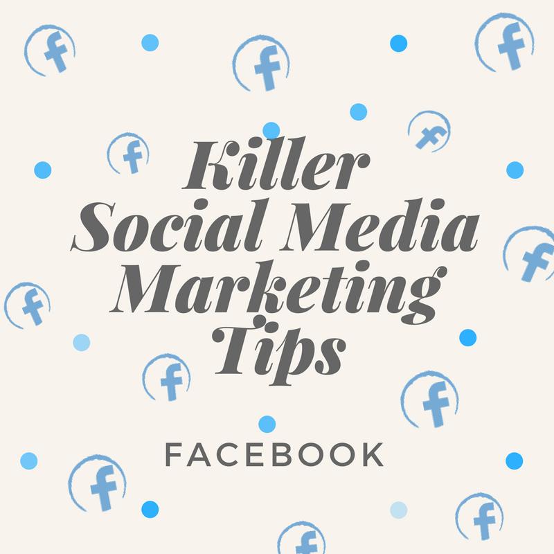 Killer Social Media Marketing Tips: Facebook