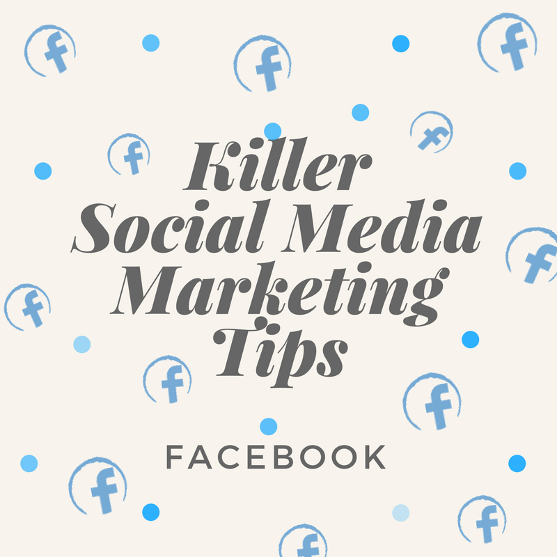 Killer Social Media Marketing Tips: Facebook